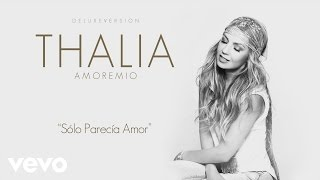Thalía - Sólo Parecía Amor