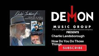Charlie Landsborough - How Do You Do Those Things