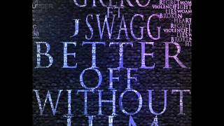 Better Off Without Him- Greko & J-Swagg