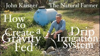 #38 How To Create A Gravity-Fed Drip Irrigation System  - John Kaisner The Natural Farmer