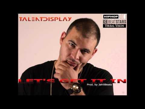 TalentDisplay - Let's Get It In (Prod. By JahlilBeats)