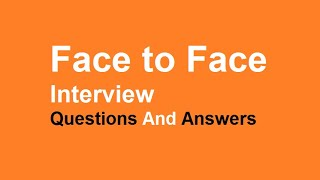 Face to Face Interview Questions And Answers