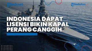 Indonesia Mendapatkan Izin Lisensi Bikin Kapal Perang Canggih dari Negara Inggris