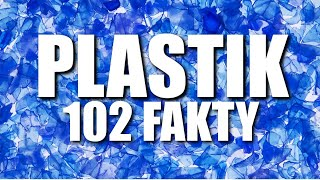 PLASTIK – 102 FAKTY