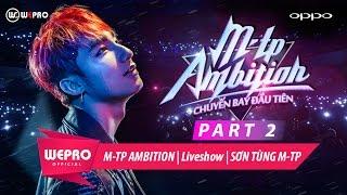SƠN TÙNG M-TP | LIVESHOW M-TP AMBITION | PART 2