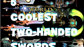 5 Coolest Two-Handed Swords in all of World of Warcraft