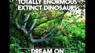 T E E D  Totally Enormous Extinct Dinosaurs    'Dream On'