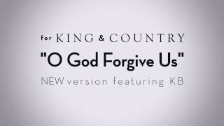 for KING & COUNTRY - 'O God Forgive Us (feat. KB)' [Teaser] - NEW Version Out NOW