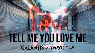 Galantis & Throttle - Tell Me You Love Me