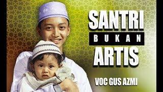 Lagu Gus Azmi Santri Bukan Artis