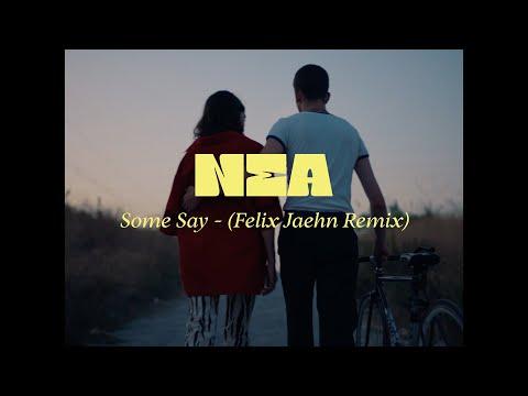 Nea  Felix Jaehn Some Say Felix Jaehn Remix