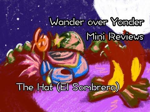 Wander over Yonder Mini Review – The Hat (El Sombrero)