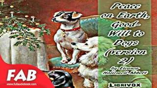Peace on Earth, Good Will to Dogs version 2 Full Audiobook by Eleanor Hallowell ABBOTT