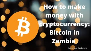 How to make money with cryptocurrency: Bitcoin in Zambia part 1