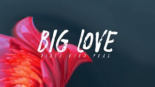 Black Eyed Peas   Big Love (Lyrics)