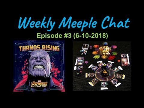 Thanos Rising: Avengers Infinity War (Weekly Meeple Chat ep. 3)