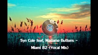 Syn Cole feat. Madame Buttons - Miami 82 (Vocal Mix)
