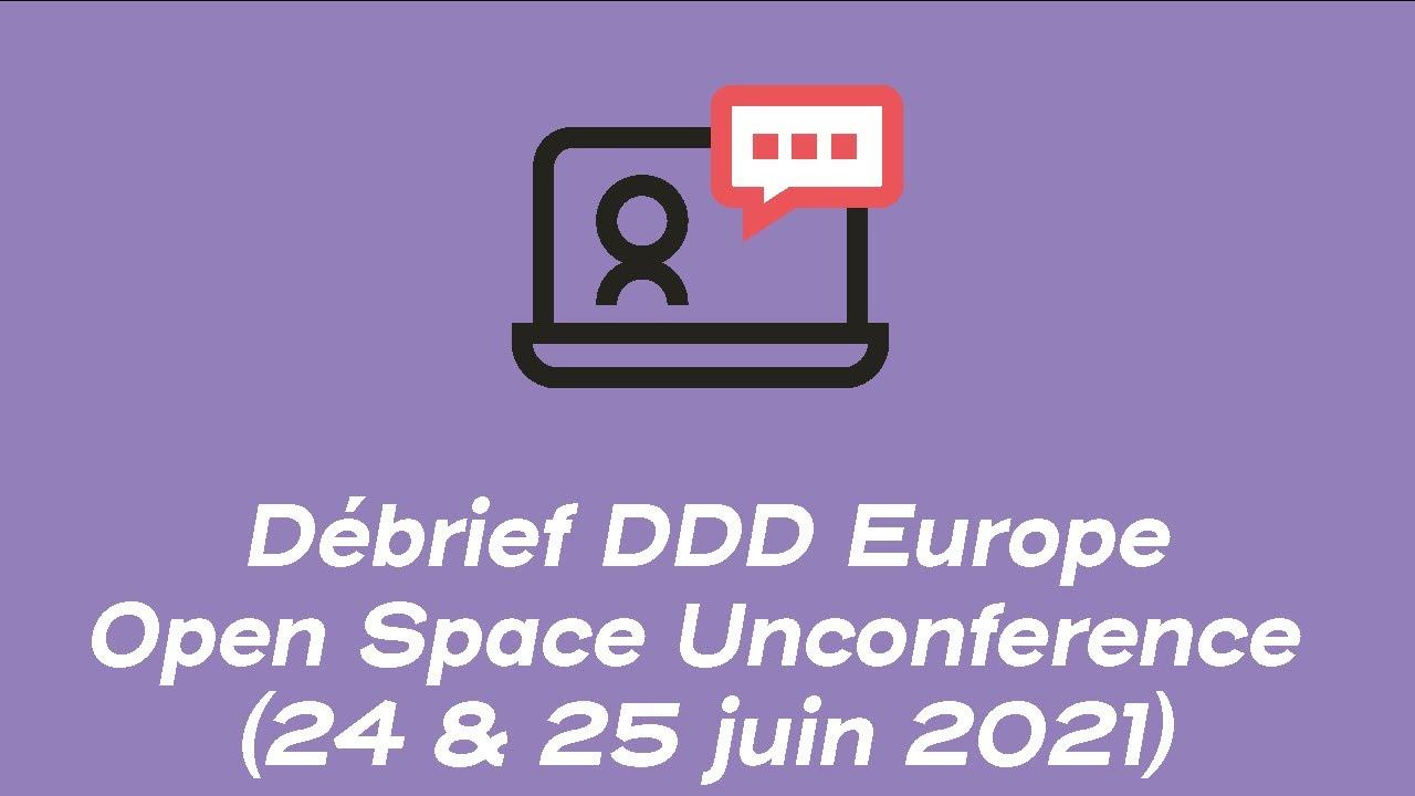 Débrief de la DDD Europe Open Space Unconference des 24 et 25 juin 2021.