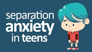 Dealing With Separation Anxiety In Teens