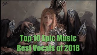Top 10 EPIC VOCALS Of 2018 | Best Epic Music