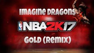 NBA 2K17 - Imagine Dragons - Gold Remix