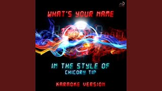 What's Your Name (In the Style of Chicory Tip) (Karaoke Version)