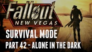 Fallout: New Vegas - Survival Mode - Part 42 - Alone in the Dark