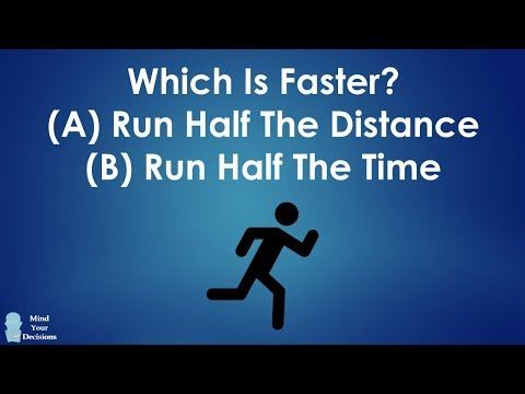 which is faster run half the distance or half the time