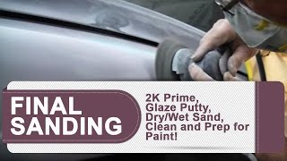 Final Sanding HACKS  2K Prime Glaze Putty Dry/Wet Sand Clean And Prep For Paint