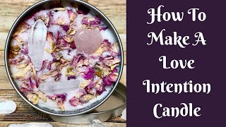 Candles: How To Make A Love Intention Candle