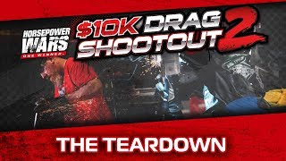 $10K Drag Shootout 2 Episode 2: The Teardown
