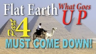FLAT EARTH ~ What Goes Up... (SECTION 4 of 6)