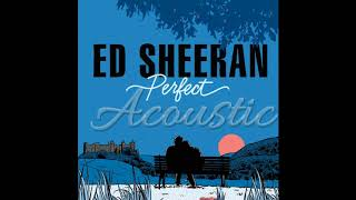 Ed Sheeran   Perfect [Official Acoustic]