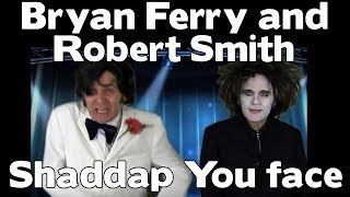 Bryan Ferry and Robert Smith - Shaddap You Face