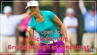 U.S. Open Epics: Michelle Wie- Breakthrough At Pinehurst