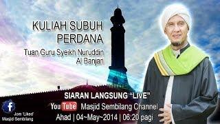 preview picture of video 'LIVE 04May2014 ~ TG Syeikh Nuruddin Al Banjari ~ Kuliah Subuh'