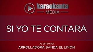 Karaokanta - La Arrolladora Banda Limón - Si yo te contara