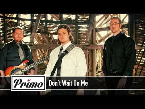 Primo - Don't Wait On Me
