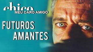 Chico Buarque canta: Futuros Amantes (DVD Meu Caro Amigo)