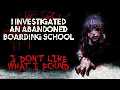 """""""I Investigated An Abandoned Boarding School. I Don't Like What I Found"""" Creepypasta"""