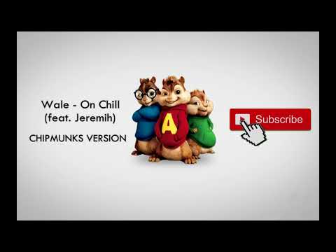Wale - On Chill (feat. Jeremih) [Chipmunks Version]