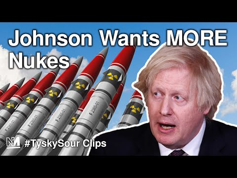 Boris Johnson Wants MORE Nuclear Weapons For Britain
