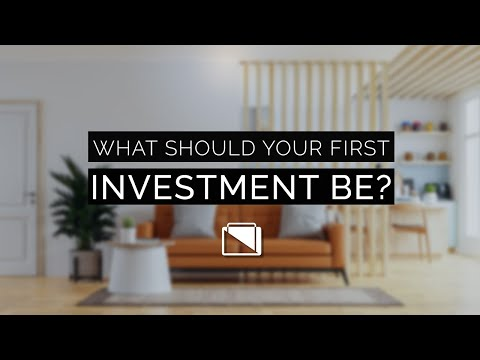 What Should Your First Investment Be?