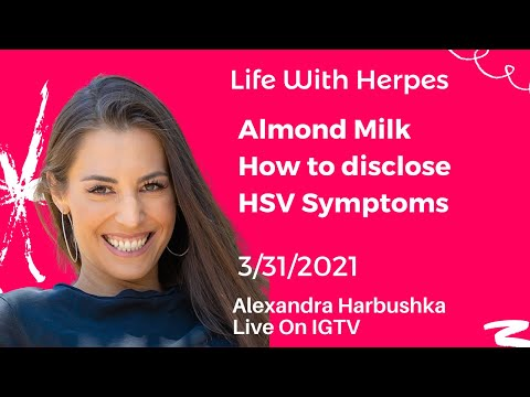Almond Milk, How to Disclose, Symptoms With HSV - Live with Alexandra 3/31/2021