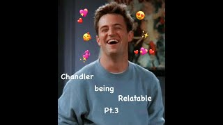 Chandler being relatable Season 2 Pt.2