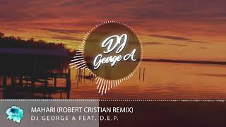 Dj George  A Ft. D.E.P.   Mahari (Robert Cristian Remix)