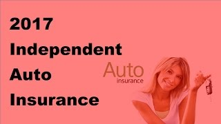 2017 Independent Auto Insurance Agent  | Why Do We Need an Independent Auto Insurance Agent
