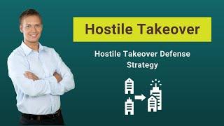 Hostile Takeover (Examples, Tactics)   Hostile Takeover Defense Strategy
