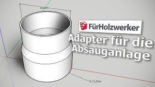Adapter für die Absauganlage GANZ EINFACH    Sketchup für Holzwerker
