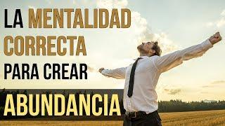 Video: Cómo Crear ABUNDANCIA Con La Mentalidad CORRECTA